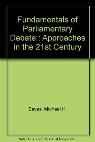 Fundamentals of Parliamentary Debate Approaches for the 21st Century 2nd 2009 (Revised) 9780757571213 Front Cover