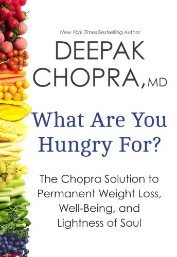 What Are You Hungry For? The Chopra Solution to Permanent Weight Loss, Well-Being, and Lightness of Soul  2013 9780770437213 Front Cover