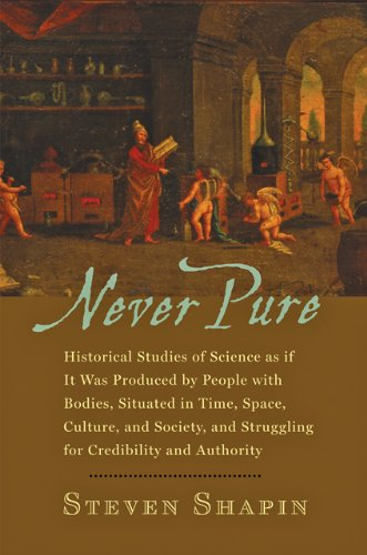 Never Pure Historical Studies of Science as If It Was Produced by People with Bodies, Situated in Time, Space, Culture, and Society, and Struggling for Credibility and Authority  2010 edition cover