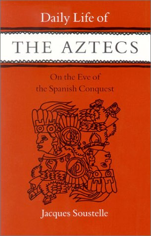 Daily Life of the Aztecs on the Eve of the Spanish Conquest   1961 edition cover