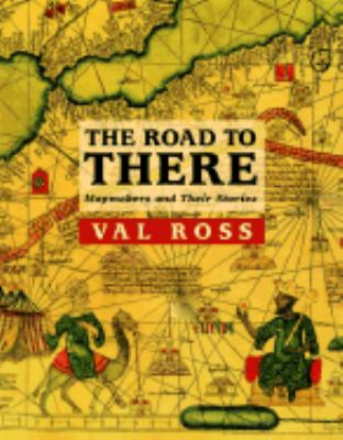 Road to There Mapmakers and Their Stories  2003 9780887766213 Front Cover