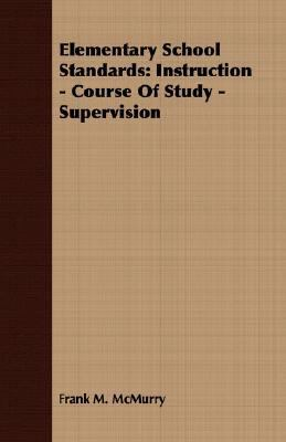 Elementary School Standards Instruction - Course of Study - Supervision N/A 9781406700213 Front Cover