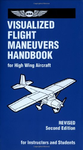 Visualized Flight Maneuvers Handbook For High Wing Aircraft 2nd (Revised) 9781560275213 Front Cover
