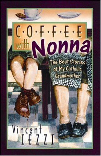 Coffee with Nonna The Best Stories of My Catholic Grandmother  2002 edition cover