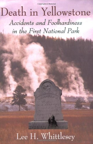 Death in Yellowstone Accidents and Foolhardiness in Our First National Park N/A edition cover