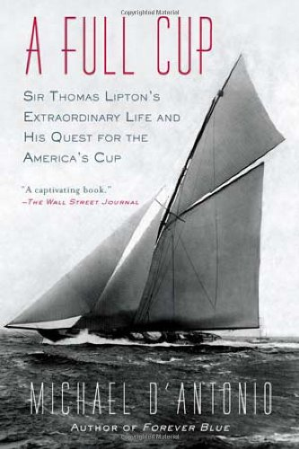 Full Cup Sir Thomas Lipton's Extraordinary Life and His Quest for the America's Cup  2011 edition cover