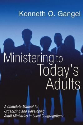 Ministering to Today's Adults A Complete Manual for Organizing and Developing Adult Ministries in Local Congregations N/A edition cover