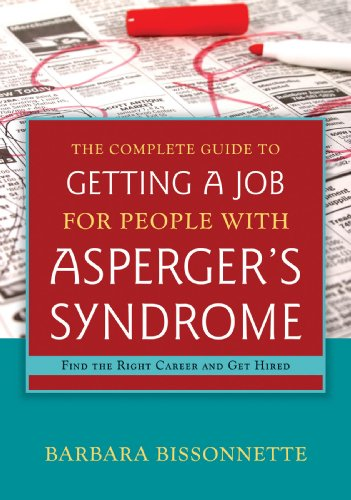 Complete Guide to Getting a Job for People with Asperger's Syndrome Find the Right Career and Get Hired  2013 edition cover