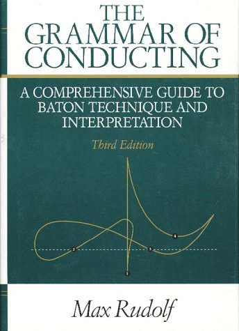 Grammar of Conducting A Comprehensive Guide to Baton Technique and Interpretation 3rd 1995 (Revised) edition cover