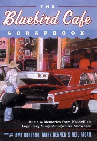 Bluebird Cafe Scrapbook Music and Memories from Nashville's Legendary Singer-Songwriter Showcase  2002 9780060935214 Front Cover
