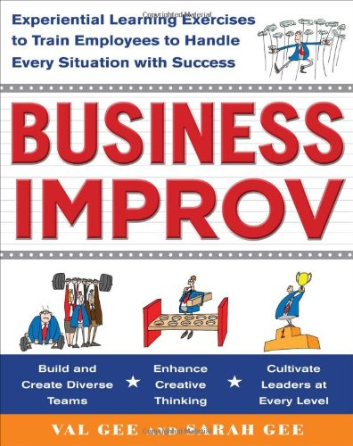 Business Improv Experiential Learning Exercises to Train Employees to Handle Every Situation with Success  2011 edition cover
