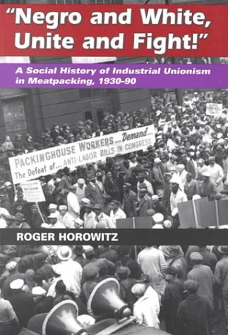 Negro and White, Unite and Fight! A Social History of Industrial Unionism in Meatpacking, 1930-90  1997 edition cover