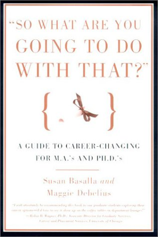 So What Are You Going to Do with That? : A Guide to Career-Changing for M.A.'s and Ph.D's 1st 2001 edition cover