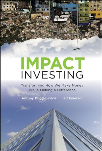Impact Investing Transforming How We Make Money While Making a Difference  2011 edition cover