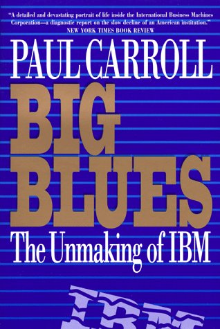 Big Blues : The Unmaking of IBM 1st 9780517882214 Front Cover