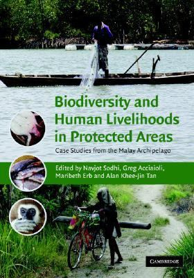Biodiversity and Human Livelihoods in Protected Areas Case Studies from the Malay Archipelago  2007 9780521870214 Front Cover
