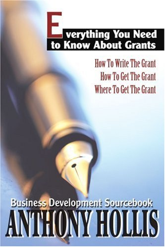 Everything You Need to Know about Grants How to Write the Grant--How to Get the Grant--Where to Get the Grant N/A edition cover