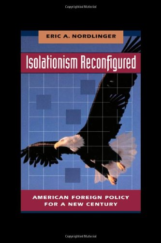 Isolationism Reconfigured American Foreign Policy for a New Century  1996 edition cover