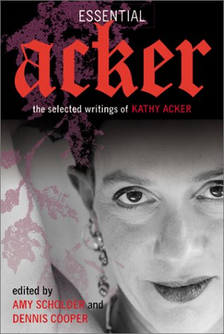 Essential Acker The Selected Writings of Kathy Acker  2002 9780802139214 Front Cover