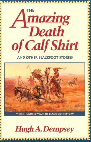 Amazing Death of Calf Shirt And Other Blackfoot Stories N/A edition cover