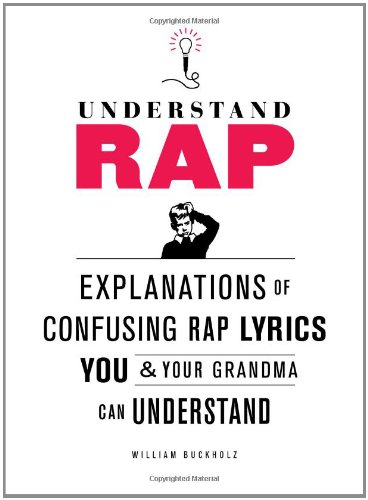 Understand Rap Explanations of Confusing Rap Lyrics You and Your Grandma Can Understand  2012 edition cover