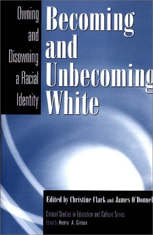 Becoming and Unbecoming White Owning and Disowning a Racial Identity  1999 9780897896214 Front Cover