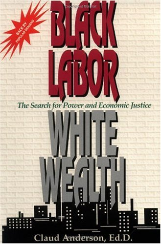 Black Labor, White Wealth The Search for Power and Economic Justice 2nd 1994 (Revised) edition cover