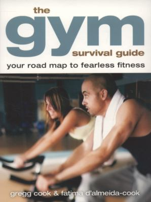 Gym Survival Guide Your Road Map to Fearless Fitness  2007 9781402730214 Front Cover