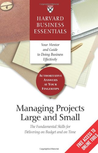 Harvard Business Essentials Managing Projects Large and Small The Fundamental Skills for Delivering on Budget and on Time  2004 edition cover