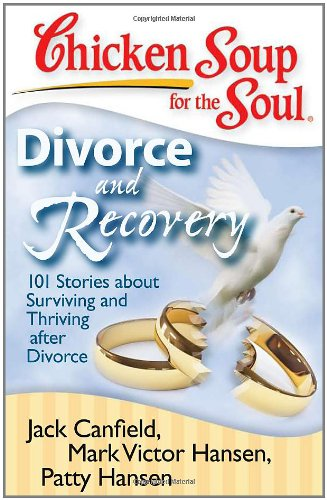 Chicken Soup for the Soul: Divorce and Recovery 101 Stories about Surviving and Thriving after Divorce N/A 9781935096214 Front Cover