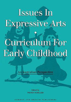 Issues in Expressive Arts Curriculum for Early Childhood An Australian Perspective  1997 9782919875214 Front Cover