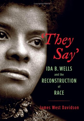 They Say Ida B. Wells and the Reconstruction of Race  2007 edition cover
