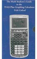 Math Students' Guide to the TI-83 Plus Graphing Calculator with Trish Cabral   2004 9780534420215 Front Cover