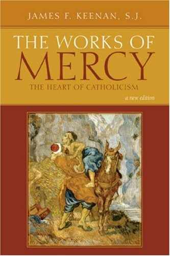 Works of Mercy The Heart of Catholicism 2nd 2007 (Revised) edition cover