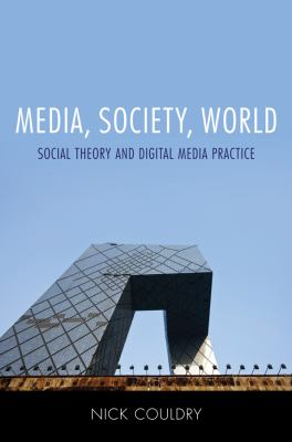 Media, Society, World Social Theory and Digital Media Practice 2nd 2012 edition cover