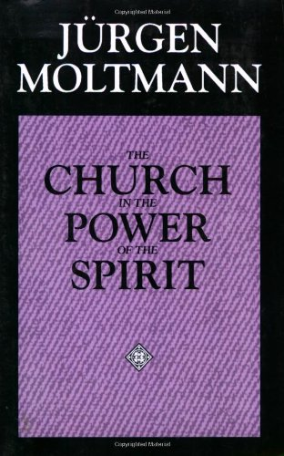Church in the Power of the Spirit A Contribution to Messianic Ecclesiology N/A edition cover