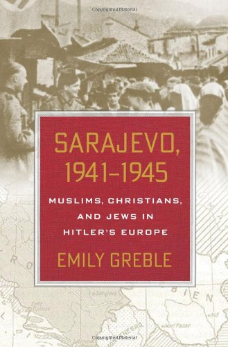 Sarajevo, 1941-1945 Muslims, Christians, and Jews in Hitler's Europe  2011 edition cover