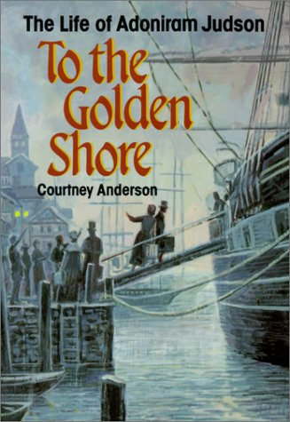 To the Golden Shore The Life of Adoniram Judson N/A edition cover