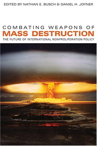 Combating Weapons of Mass Destruction The Future of International Nonproliferation Policy  2009 edition cover