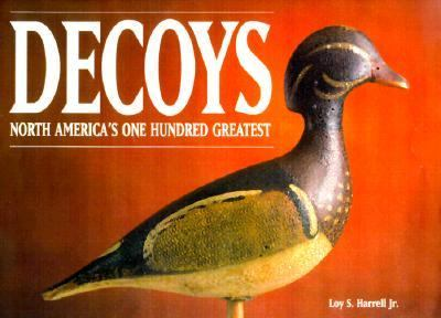 Decoys North America's One Hundred Greatest  2000 9780873419215 Front Cover