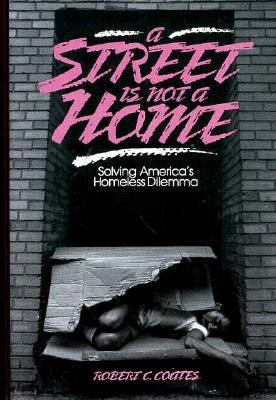 Street Is Not a Home Solving America's Homeless Dilemma  1990 9780879756215 Front Cover