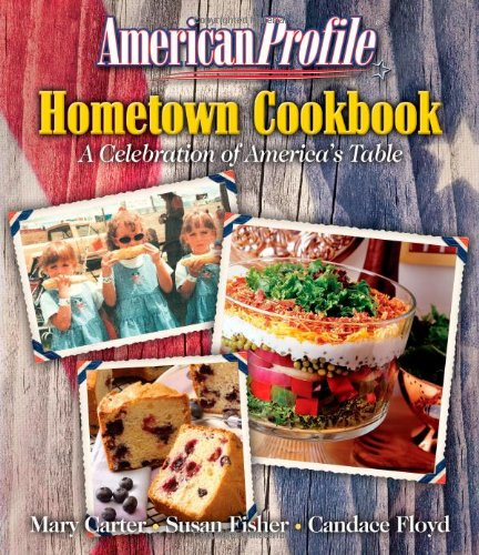 American Profile Hometown Cookbook A Celebration of America's Table  2006 9781401602215 Front Cover