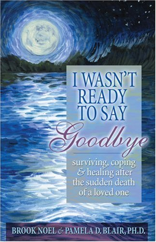 I Wasn't Ready to Say Goodbye Surviving, Coping and Healing after the Sudden Death of a Loved One  2008 edition cover