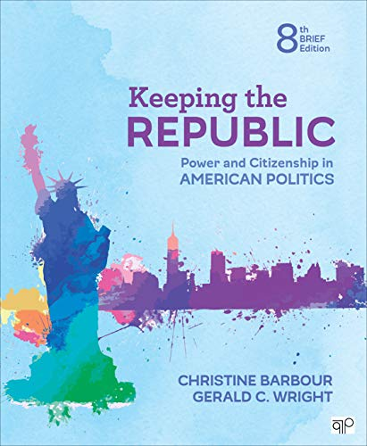Keeping the Republic Power and Citizenship in American Politics - Brief Edition 8th 2020 9781544316215 Front Cover