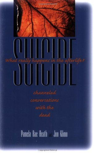 Suicide What Really Happens in the Afterlife? Channeled Conversations with the Dead  2006 9781556436215 Front Cover