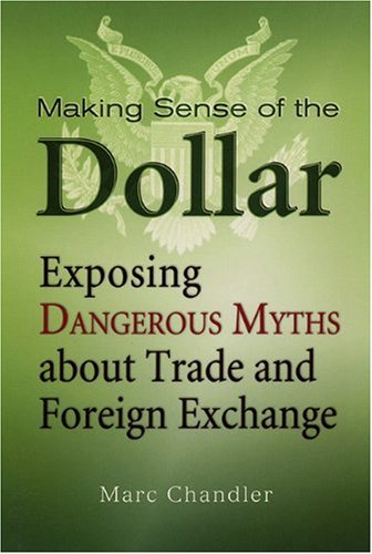 Making Sense of the Dollar Exposing Dangerous Myths about Trade and Foreign Exchange  2009 edition cover