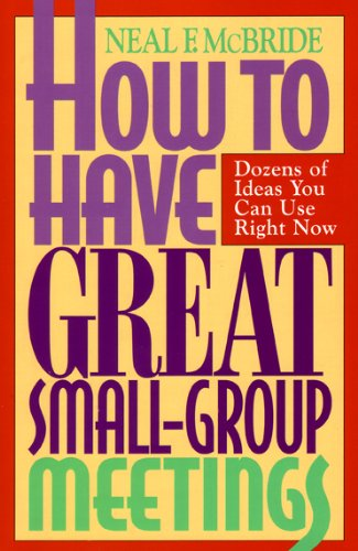 How to Have Great Small-Group Meetings Dozens of Ideas You Can Use Right Now N/A edition cover