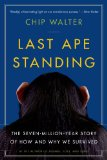 Last Ape Standing The Seven-Million-Year Story of How and Why We Survived  2014 edition cover