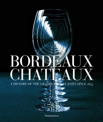 Bordeaux Chateaux A History of the Grands Crus Class�s since 1855  2009 (Revised) 9782080301215 Front Cover
