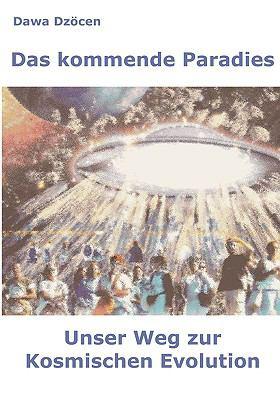 Das kommende Paradies Unser Weg zur kosmischen Evolution  2009 9783837061215 Front Cover